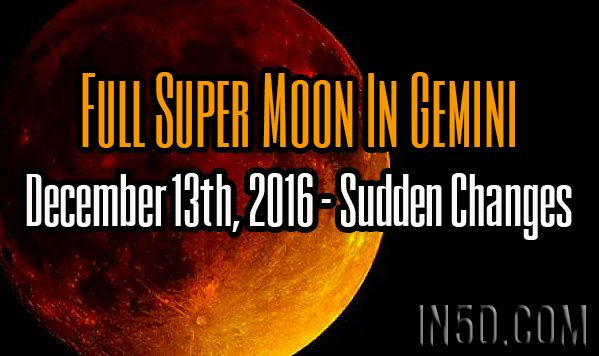 by L'Aura Pleiadian, This is the Last Super Full Moon for 2016. The Super Full Moon in Gemini at 8:05 pm AST on December 13th, 2016, may be packed with plenty of sudden changes. ALL Frequencies int…