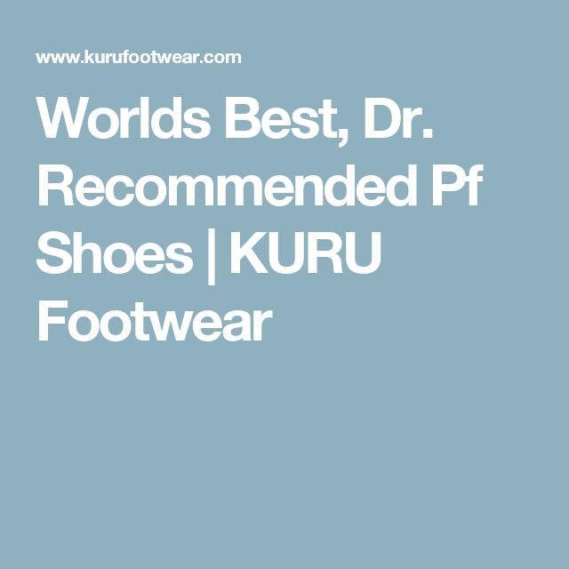 Worlds Best, Dr. Recommended Pf Shoes | KURU Footwear