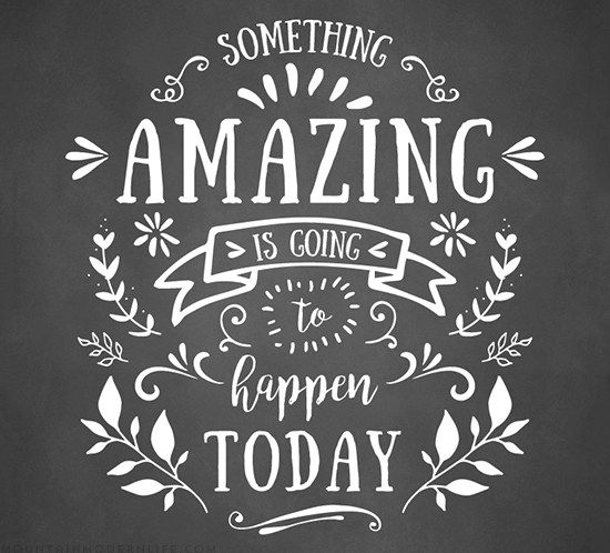 "Something Amazing: Something Amazing Is Going To Happen Today"" Quote"