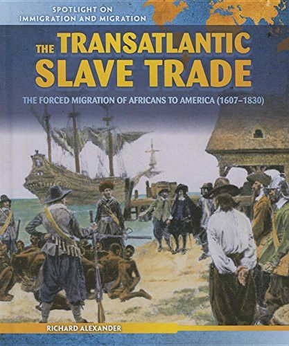 The Transatlantic Slave Trade: The Forced Migration of Africans to America (1607-1830) (Spotlight on