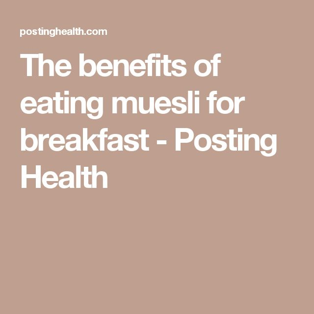 The benefits of eating muesli for breakfast - Posting Health