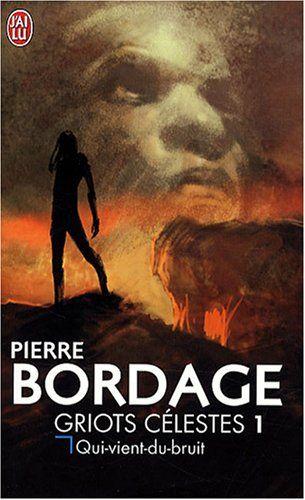 Griots célestes, Tome 1 : Qui-vient-du-bruit - Pierre Bordage - Amazon.fr - Livres