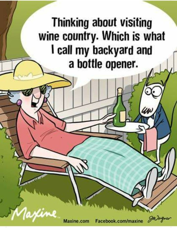 THINKING ABOUT VISITING THE WINE COUNTRY... WHICH IS WHAT I CALL MY BACK YARD AND A BOTTLE OPENER!  :)