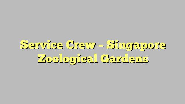 Service Crew - Singapore Zoological Gardens
