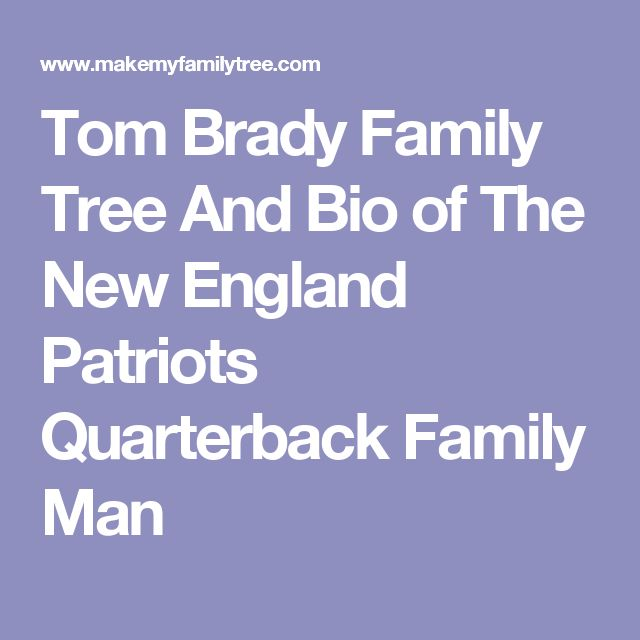 Tom Brady Family Tree And Bio of The New England Patriots Quarterback Family Man