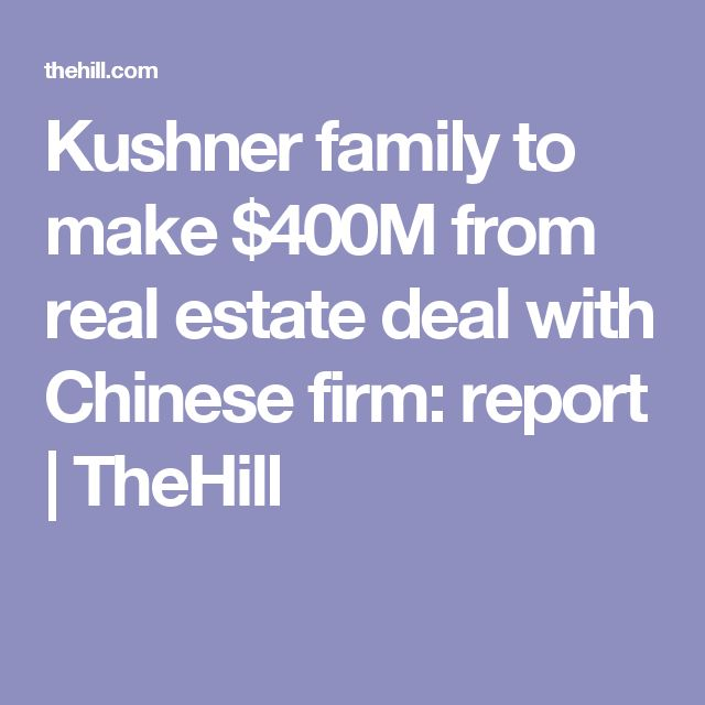 Kushner family to make $400M from real estate deal with Chinese firm: report   TheHill