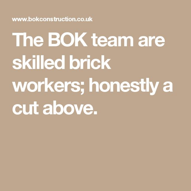 The BOK team are skilled brick workers; honestly a cut above.