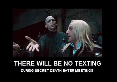 """Not even Death Eaters are allowed to text during times like this! I can just imagine one of them being like """"but it's important ~!"""""""