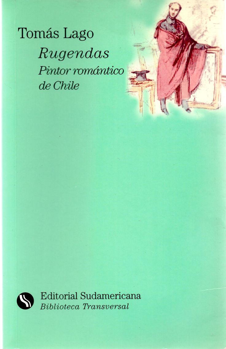 Rugendas : pintor romántico de Chile Autor:    Lago, Tomás, 1903-1975 Materias:    RUGENDAS, MAURICIO, 1802-1858 -- BIOGRAFÍAS;    PINTORES -- ALEMANIA BIOGRAFÍAS;    PINTURA ALEMANA -- SIGLO 19