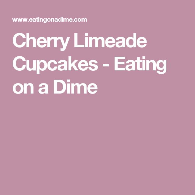 Cherry Limeade Cupcakes - Eating on a Dime