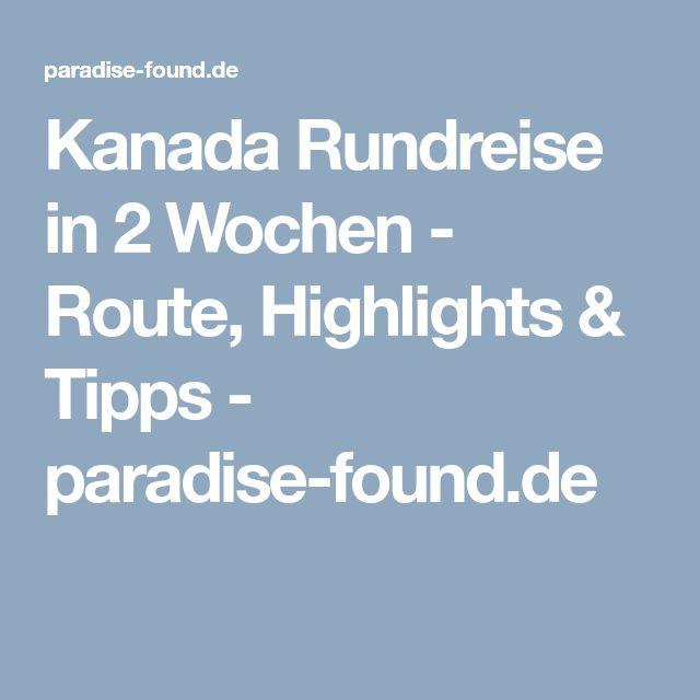 Kanada Rundreise in 2 Wochen - Route, Highlights & Tipps - paradise-found.de