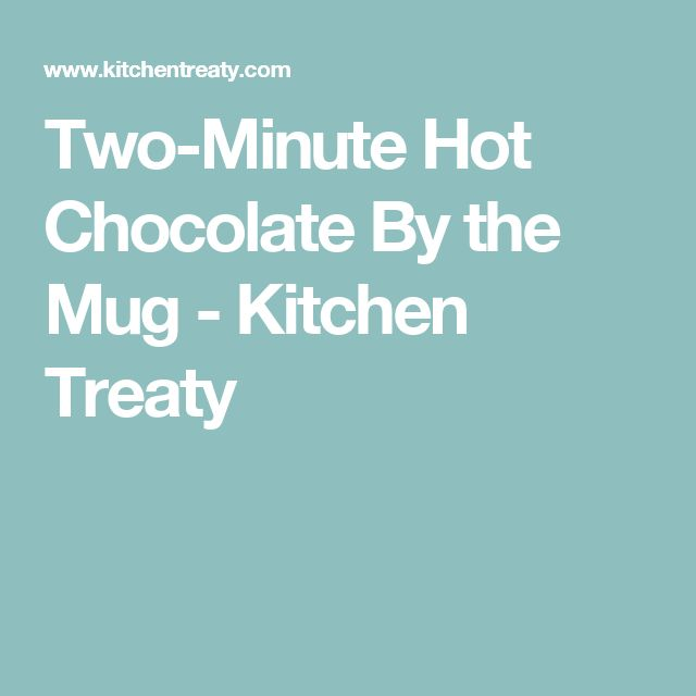 Two-Minute Hot Chocolate By the Mug - Kitchen Treaty