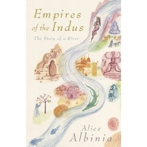 Empires of the Indus: From Tibet to Pakistan - The Story of a River