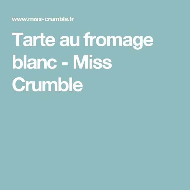 Tarte au fromage blanc - Miss Crumble