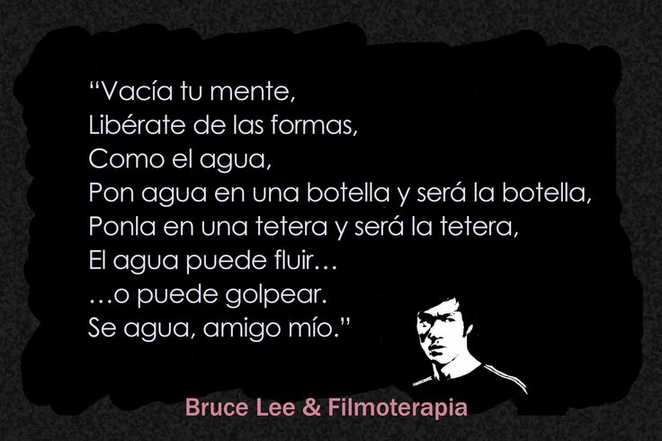 Frases inspiradores, Bruce Lee (Be water my friend)