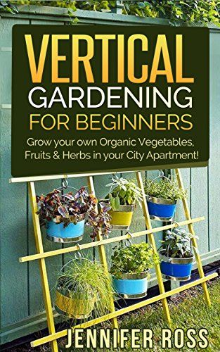 Free Kindle book for a limited time (download to your Kindle or Kindle for PC now before the price increases): Vertical Gardening: Grow your own Organic Vegetables, Fruits & Herbs in your City Apartment! (Urban Gardening, Vertical Gardening)