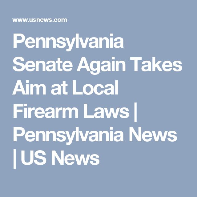 Pennsylvania Senate Again Takes Aim at Local Firearm Laws | Pennsylvania News | US News