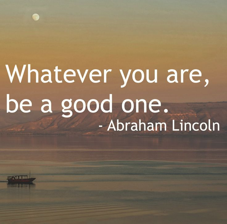 Lincoln Quote Whatever You Are Be A Good One: 126 Best Images About Inspiration On Pinterest