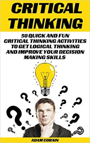 building critical thinking skills in adults Did you know that school curriculums around the world are increasing their focus on critical thinking skills back and forth conversations children have with the important adults in their lives building the critical thinking skills your child needs for literacy success.