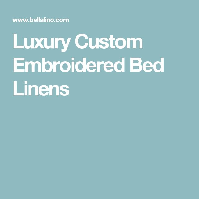Luxury Custom Embroidered Bed Linens