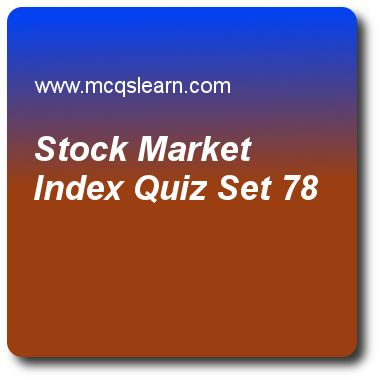 Stock Market Index Quizzes:   financial markets Quiz 78 Questions and Answers - Practice financial markets and institutions quizzes based questions and answers to study stock market index quiz with answers. Practice MCQs to test learning on stock market index, stock markets: option values, trading process: corporate bond, corporate bonds, types of financial institutions quizzes. Online stock market index worksheets has study guide as form of market efficiency which states that prices of…
