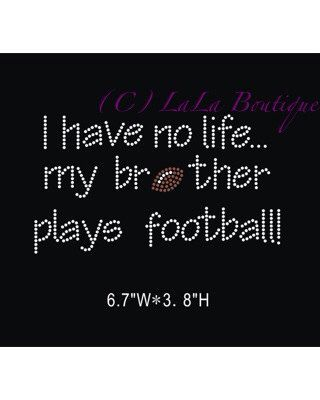 I have no life my brother play football iron by LaLaBoutiqueBling