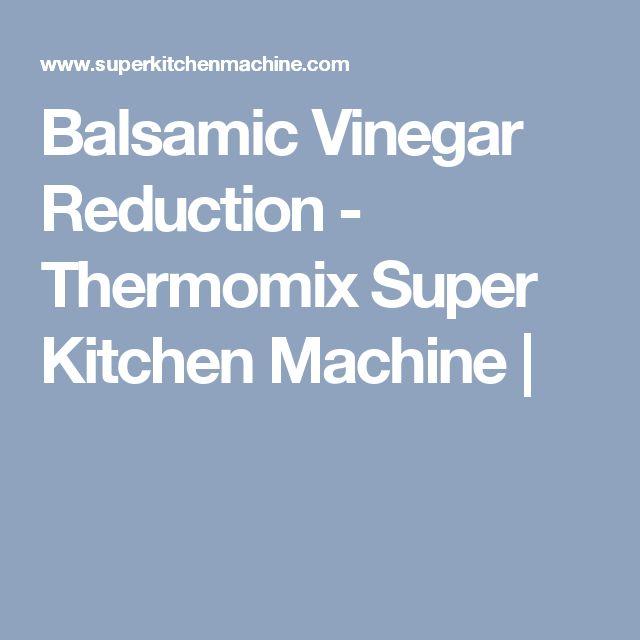 Balsamic Vinegar Reduction - Thermomix Super Kitchen Machine |