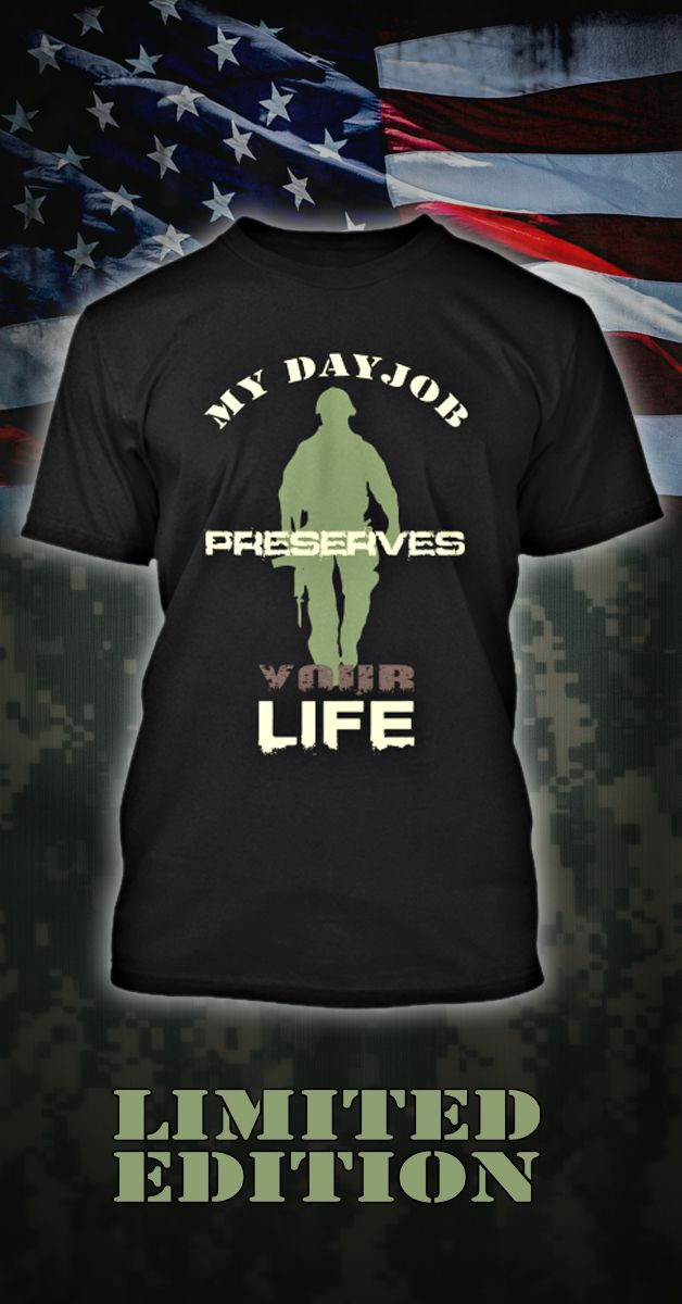 """""""My dayjob preserves your life""""  Limited Edition T-Shirt. For those who serve the country. Perfect for army, marine and all military enlisted and veterans out there. Get one at a $5 discount while you still can !"""