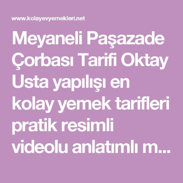 Meyaneli Paşazade Çorbası Tarifi Oktay Usta yapılışı en kolay yemek tarifleri pratik resimli videolu anlatımlı malzemeleri