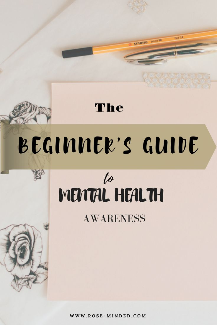 The Beginner's Guide to Mental Health Awareness | Mental Health | Rose Minded | California