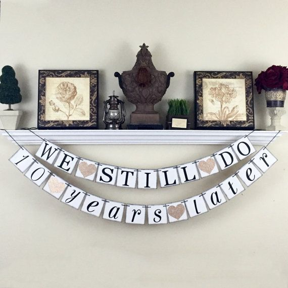 We still do 10 years later Banner, Anniversary Party Decorations, Anniversary…