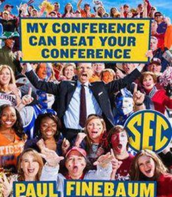 My Conference Can Beat Your Conference: Why The Sec Still Rules College Football PDF