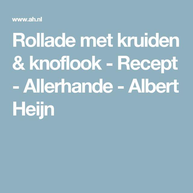 Rollade met kruiden & knoflook - Recept - Allerhande - Albert Heijn
