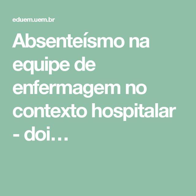 Absenteísmo na equipe de enfermagem no contexto hospitalar - doi…