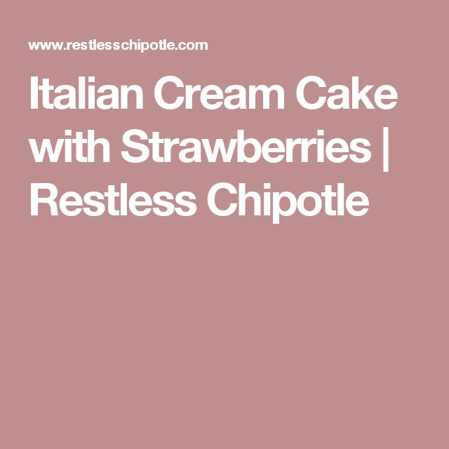 Italian Cream Cake with Strawberries | Restless Chipotle