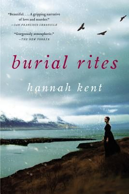 Burial Rites by Hannah Kent. Fiction | Historical | Mystery [2016]