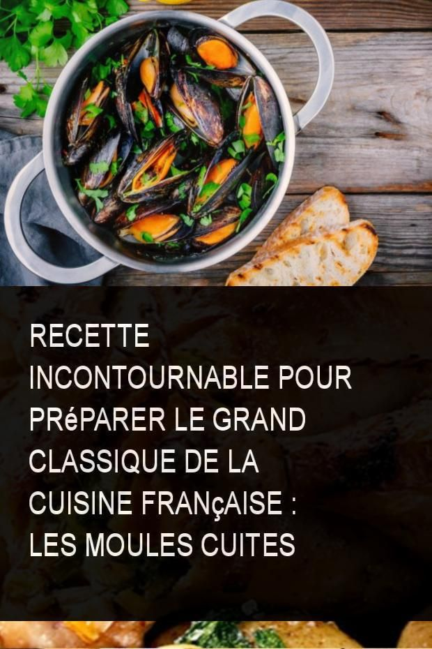 Recette Incontournable Pour Preparer Le Grand Classique De La Cuisine Francaise Les Moules Cuites Recette Cuisine Classic French Dishes French Dishes Food