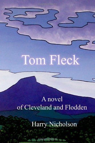 Tom Fleck: A novel of Cleveland and Flodden by Harry Nicholson, http://www.amazon.co.uk/dp/1478308915/ref=cm_sw_r_pi_dp_Fb9Rtb0PKHH8F