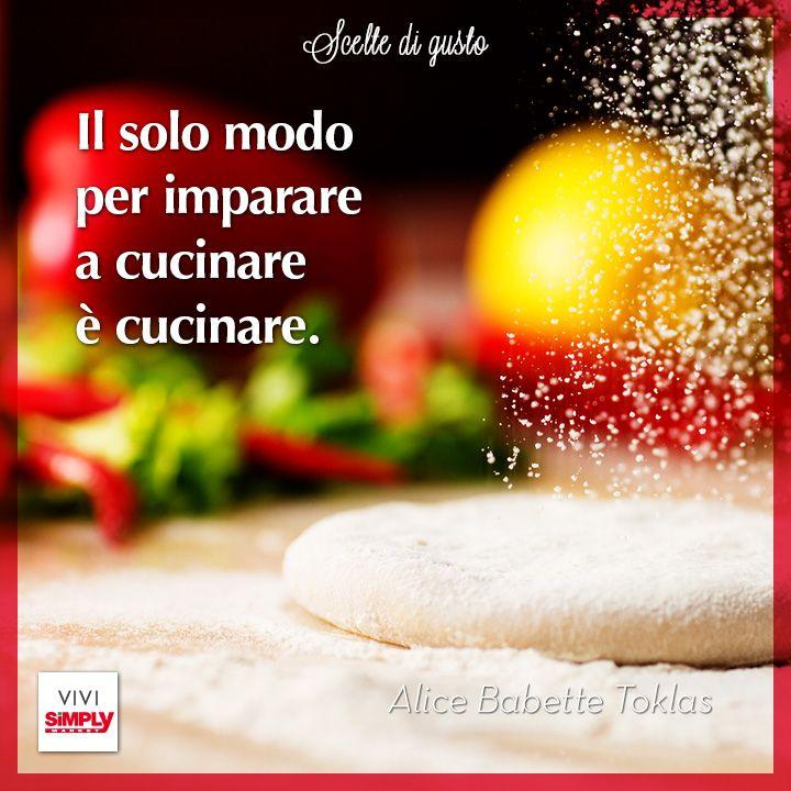 Il segreto? Sperimentare!  #SiViveDiGusto  #Toklas #aforismi #cucina