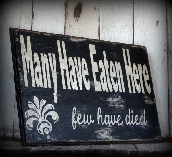 Many Have Eaten Here...few have died   Painted and distressed wood sign - Rustic, Home Decor, Wall Art, Kitchen Art