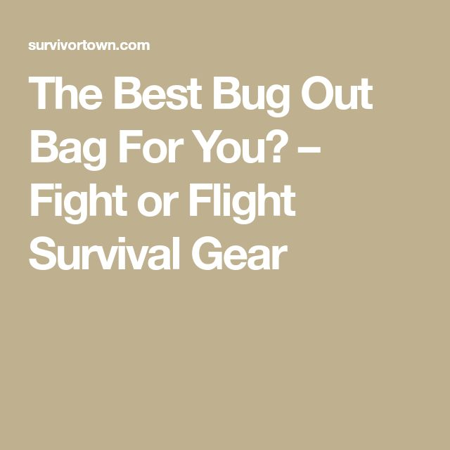 The Best Bug Out Bag For You? – Fight or Flight Survival Gear
