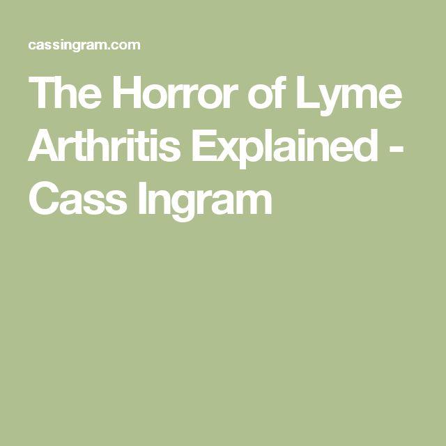 The Horror of Lyme Arthritis Explained - Cass Ingram