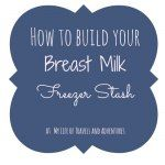 Great tips on building a brest milk freezer stash as part of #LatchOnLinkUp celebrating National #breastfeeding Month