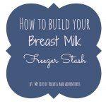 Great tips on building a brest milk freezer stash as part of #LatchOnLinkUp celebrating National #breastfeeding Month