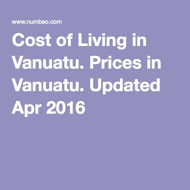 Cost of Living in Vanuatu. Prices in Vanuatu. Updated Apr 2016