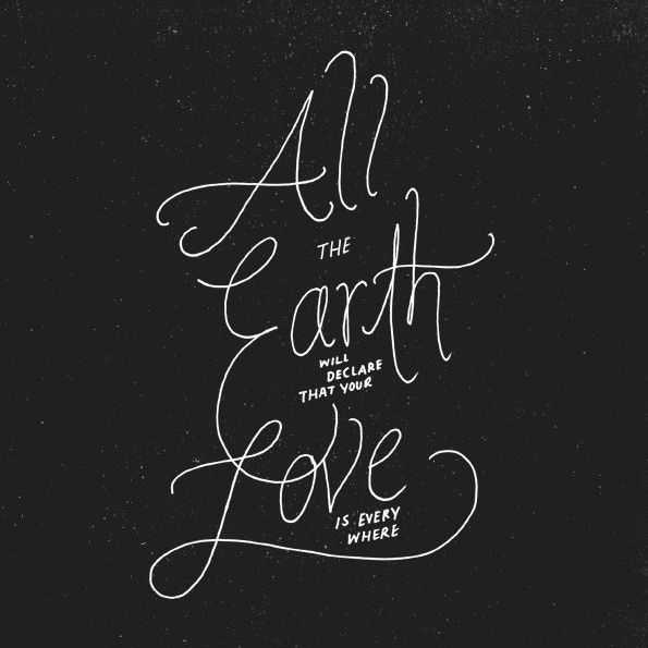 All the earth will declare that your love is everywhere. (Parachute Band)