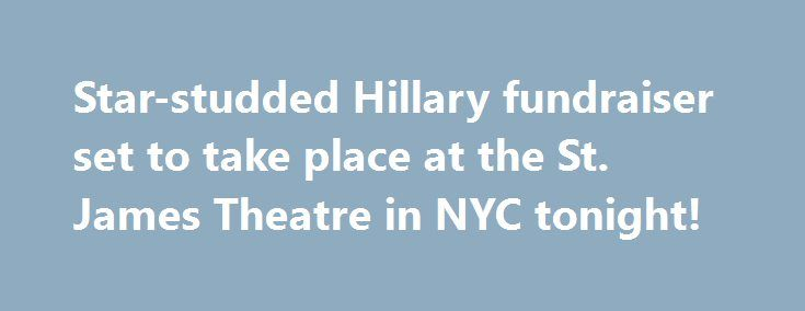 Star-studded Hillary fundraiser set to take place at the St. James Theatre in NYC tonight! http://filmanons.besaba.com/star-studded-hillary-fundraiser-set-to-take-place-at-the-st-james-theatre-in-nyc-tonight/  As the election gets closer, Hillary Clinton supporters are pulling out all the stops to help raise money for her campaign. Tonight, several of her famous pals will be performing at the St. James Theatre in New York City for the Democratic candidate. Check out the details below: On…