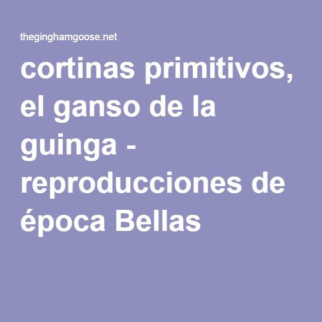 cortinas primitivos, el ganso de la guinga - reproducciones de época Bellas