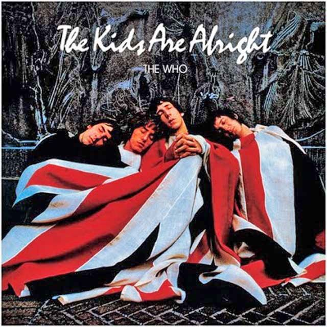 The Who - The Kids Are Alright - Album and documentary turned me on to The WHO and I have never strayed....LONG LIVE ROCK!