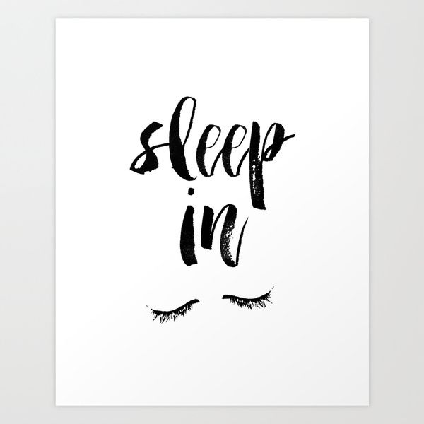 Sleep In https://society6.com/product/holy-chic-black-and-white-typography-print-inspirational-print_print#1=45